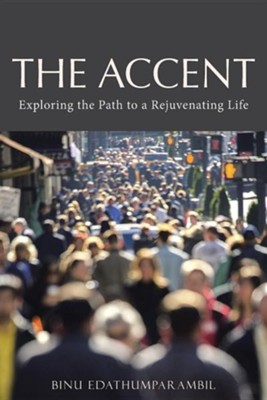 The Accent: Exploring the Path to a Rejuvenating Life  -     By: Binu Edathumparambil