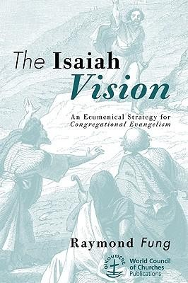 The Isaiah Vision: An Ecumenical Strategy for Congregational Evangelism  -     By: Raymond Fung