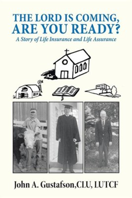 The Lord Is Coming, Are You Ready?: A Story of Life Insurance and Life Assurance  -     By: John A. Gustafson