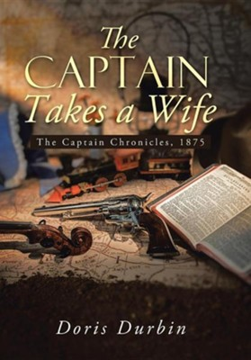 The Captain Takes a Wife: The Captain Chronicles, 1875  -     By: Doris Durbin