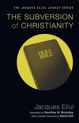 The Subversion of Christianity  -     By: Jacques Ellul     Illustrated By: Geoffrey W. Bromiley