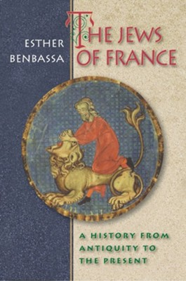 The Jews of France: A History from Antiquity to the Present  -     By: Esther Benbassa, M.B. DeBevoise