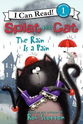 Splat the Cat: The Rain Is a Pain  -     By: Rob Scotton     Illustrated By: Rob Scotton