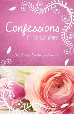 Confessions of Christian Women  -     By: Dr. Ruby Eastman-Carroll