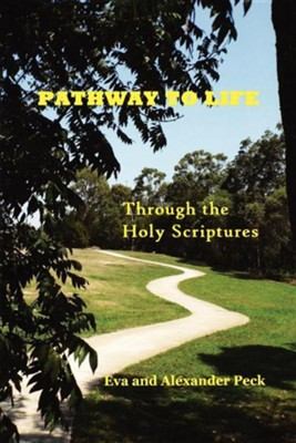 Pathway to Life - Through the Holy Scriptures, Paper  -     By: Eva Peck, Alexander Peck
