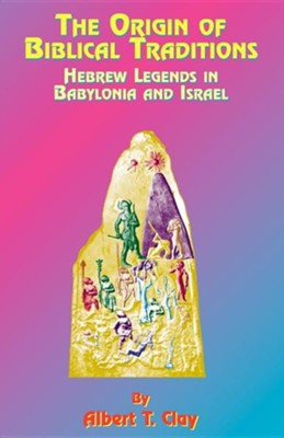 The Origin of Biblical Traditions: Hebrew Legends in Babylonia and Israel  -     By: Albert T. Clay, Paul Tice