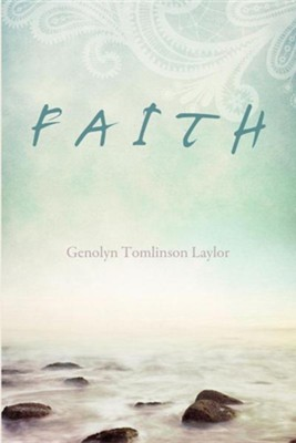 Faith  -     By: Genolyn Tomlinson Laylor