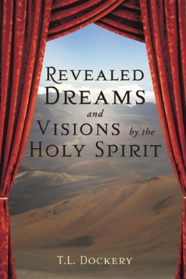 Revealed Dreams and Visions by the Holy Spirit  -     By: Pastor T.L. Dockery