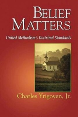 Belief Matters: United Methodism's Doctrinal Standards  -     By: Charles Yrigoyen Jr.