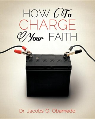 How to Charge Your Faith  -     By: Dr. Jacobs O. Obamedo