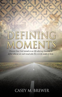Defining Moments  -     By: Casey M. Brewer