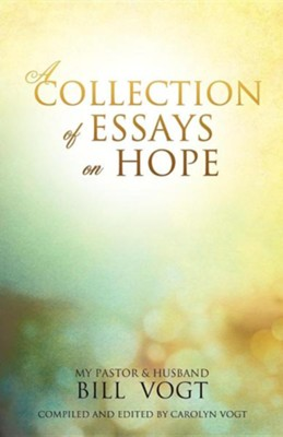 A Collection of Essays on Hope  -     By: Bill Vogt