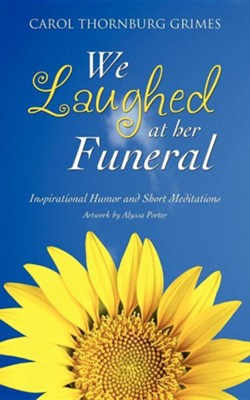 We Laughed at Her Funeral  -     By: Carol Thornburg Grimes