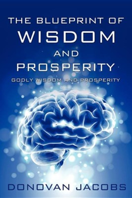 The Blueprint of Wisdom and Prosperity  -     By: Donovan Jacobs