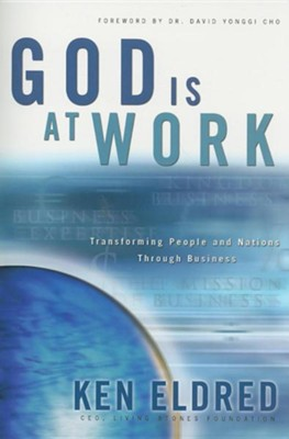 God Is at Work: Transforming People and Nations Through Business  -     By: Ken Eldred
