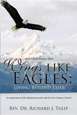And I Shall Renew Their Wings Like Eagles: Living Beyond Exile  -     By: Rev., Dr. Richard J. Tulip