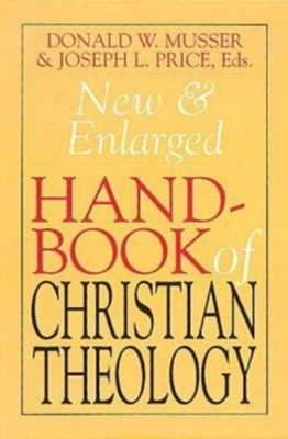 The New and Enlarged Handbook of Christian Theology  -     Edited By: Donald W. Musser, Joseph L. Price     By: Edited by Donald W. Musser & Joseph L. Price