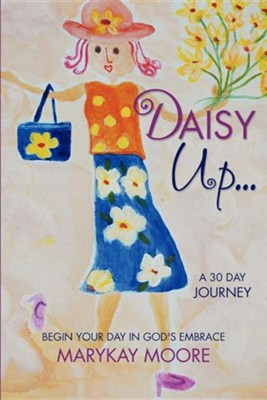 Daisy Up...Begin Your Day in God's Embrace  -     By: Marykay Moore