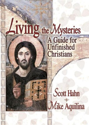 Living the Mysteries, A Guide for Unfinished Christians   -     By: Scott Hahn, Mike Aquilina