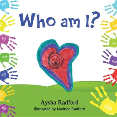 Who Am I?  -     By: Aysha Radford     Illustrated By: Madison Radford