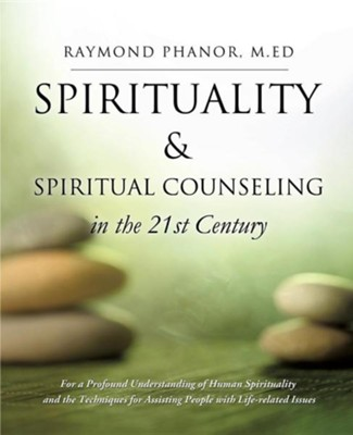 Spirituality and Spiritual Counseling in the 21st Century  -     By: Raymond Phanor M.Ed.