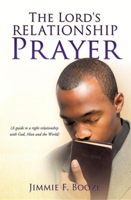 The Lord's Relationship Prayer  -     By: Jimmie F. Booze