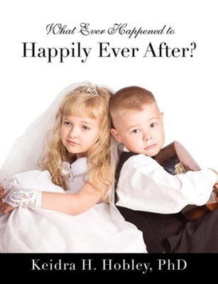 What Ever Happened to Happily Ever After?  -     By: Keidra H. Hobley Ph.D.