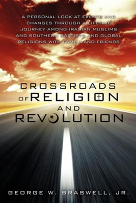 Crossroads of Religion and Revolution  -     By: George W. Braswell Jr.