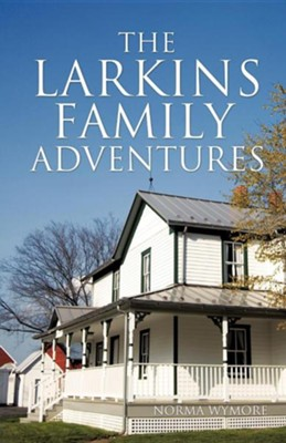 The Larkins Family Adventures  -     By: Norma Wymore