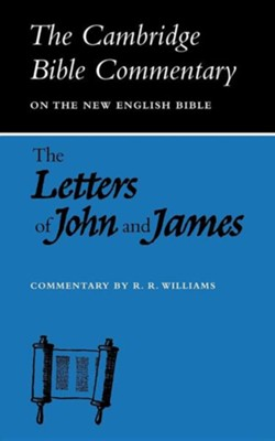 The Letters of John and James: The Cambridge Bible Commentary     -     Edited By: P.R. Ackroyd, A.R.C. Leaney, J.W. Packer     By: R. R. Williams &  Unknown