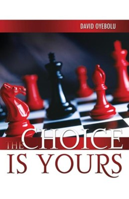 The Choice Is Yours  -     By: David Oyebolu