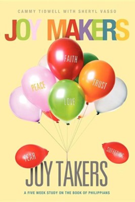 Joy Makers-Joy Takers  -     By: Cammy Tidwell, Sheryl Vasso