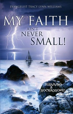 My Faith Ain't Never Small!  -     By: Evangelist Tracy Lynn Williams