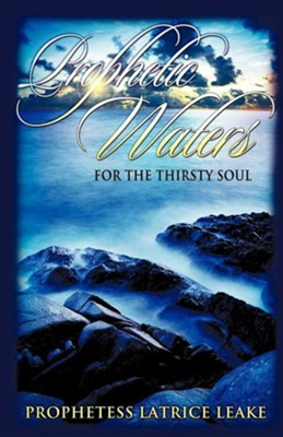 Prophetic Waters for the Thirsty Soul  -     By: Latrice Leake