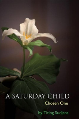 A Saturday Child  -     By: Titing Sudjana
