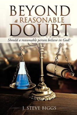 Beyond a Reasonable Doubt  -     By: J. Steve Biggs