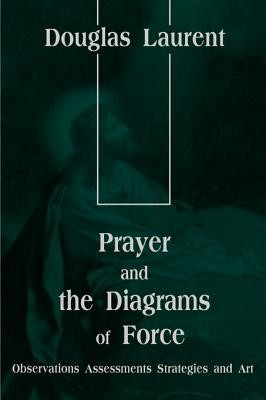 Prayer and the Diagrams of Force: Observations Assessments Strategies and Art  -     By: Douglas Laurent