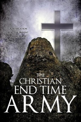 The Christian End Time Army  -     By: Pastor Victor I. Omondia