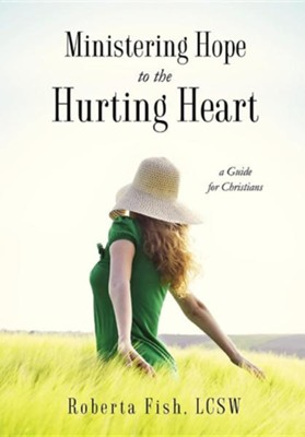 Ministering Hope to the Hurting Heart  -     By: Roberta Fish LCSW