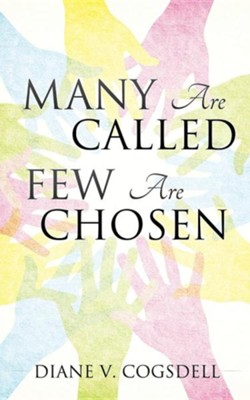 Many Are Called Few Are Chosen  -     By: Diane V. Cogsdell