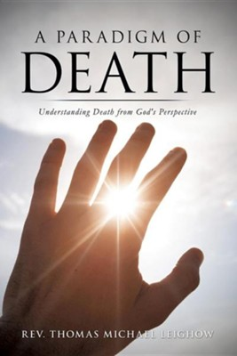 A Paradigm of Death  -     By: Rev. Thomas Michael Leighow
