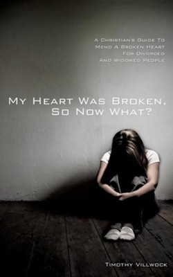 My Heart Was Broken, So Now What?  -     By: Timothy Villwock