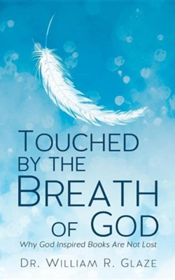 Touched by the Breath of God  -     By: Dr. William R. Glaze