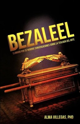 Bezaleel  -     By: Alma Villegas Ph.D.