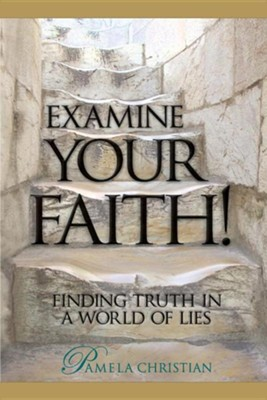 Examine Your Faith!: Finding Truth in a World of Lies  -     By: Pamela Christian