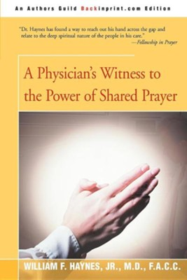 A Physician's Witness to the Power of Shared Prayer  -     By: William F. Haynes Jr.