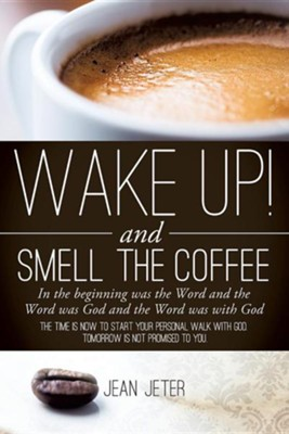 Wake Up! and Smell the Coffee  -     By: Jean Jeter