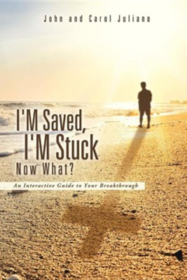 I'm Saved, I'm Stuck Now What?  -     By: John Juliano, Carol Juliano