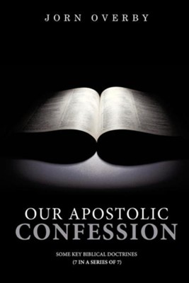 Our Apostolic Confession  -     By: Jorn Overby