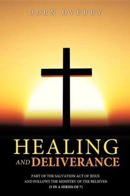 Healing and Deliverance  -     By: Jorn Overby